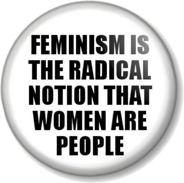 FEMINISM IS THE RADICAL NOTION THAT WOMEN ARE PEOPLE Pinback Button Badge Quote Women's Rights White